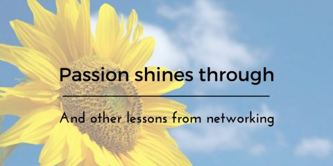 Passion Shines Through and 3 Other Things I Learned While Networking