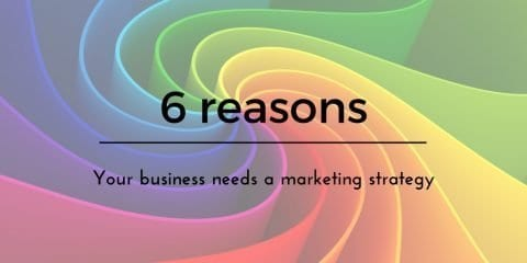 ^ Reasons Your Business Needs a Marketing Strategy