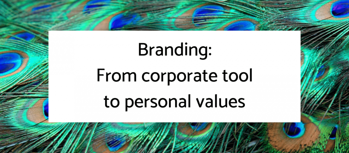 Personal Branding: From Corporate Tool to Personal Values